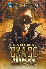 Under a Brass Moon: Sci-Fi Steampunk Anthology Paperback