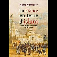 La France en terre d'Islam. Empire colonial et religion, XIX - XXe siècle (Histoire)