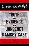 Listen Carefully: Truth and Evidence in the JonBenet Ramsey Case