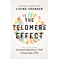 The Telomere Effect: A Revolutionary Approach to Living Younger, Healthier, Longer (English Edition)