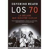 Los 70, la década que siempre vuelve: Toda la verdad sobre Perón, la guerrilla, la dictadura, los desaparecidos y las otras v