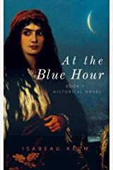 At the Blue Hour - Historical Novel: Book 1 (English Edition) Kindle Ausgabe