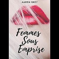 Femmes Sous Emprise: Roman érotique. BDSM, domination et soumission. +18 ans