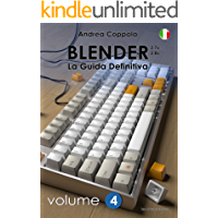 Blender - La Guida Definitiva - volume 4 - ITA