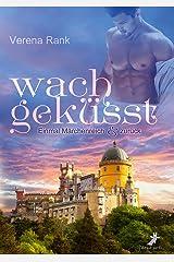 wachgeküsst: Einmal Märchenreich und zurück Kindle Ausgabe