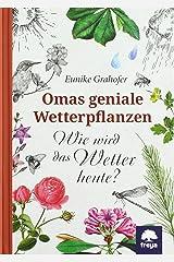 Omas geniale Wetterpflanzen: Wie wird das Wetter heute? Gebundene Ausgabe