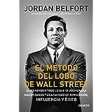 El método del lobo de Wall Street: Cómo vender todo lo que te propongas maximizando tu capacidad de persuasión, influencia y