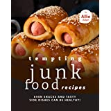 Tempting Junk Food Recipes: Even Snacks and Tasty Side Dishes Can be Healthy!