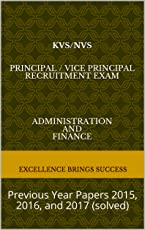 KVS/NVS Principal / Vice Principal Recruitment Exam Administration and Finance: Previous Year Papers 2015, 2016, and 2017 (solved) (Excellence Brings Success Series)