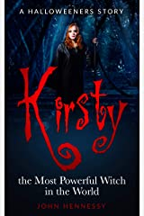 Kirsty, the Most Powerful Witch in the World: (The Halloweeners, 1.5) Kindle Edition