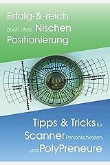 Erfolg-&-reich ohne Nischen Positionierung: Tipps & Tricks für Scanner Persönlichkeiten & PolyPreneure Kindle Ausgabe