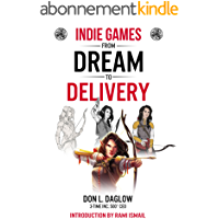 Indie Games: From Dream to Delivery (English Edition)
