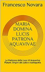MARIA DOMINA LUCIS PATRONA AQUAVIVAE: La Madonna della Luce di Acquaviva Platani. Origini del culto e iconografia