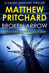 Broken Arrow: A brutal killer is on the loose in Spain (Danny Sanchez Thrillers Book 3) Kindle Edition