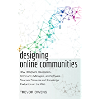Designing Online Communities: How Designers, Developers, Community Managers, and Software Structure Discourse and Knowledge Production on the Web (New Literacies and Digital Epistemologies Book 72)