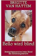 Bello wird blind: Retinadegeneration beim Hund Ein Erfahrungsbericht Kindle Ausgabe