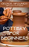 Pottery for Beginners: The Art of Wheel Throwing (English Edition)