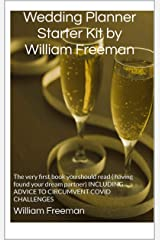 Wedding Planner Starter Kit by William Freeman: The very first book you should read ( having found your dream partner) INCLUDING ADVICE TO CIRCUMVENT COVID CHALLENGES Kindle Edition