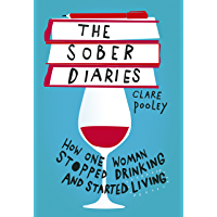 The Sober Diaries: How one woman stopped drinking and started living. Perfect reading for Sober October (English Edition…