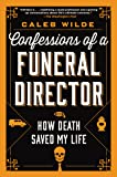 Confessions of a Funeral Director: How Death Saved My Life