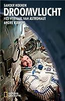 Droomvlucht: het verhaal van astronaut André Kuipers
