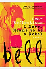 Dear Reflection: I Never Meant to be a Rebel (The Bell Collection) Kindle Edition
