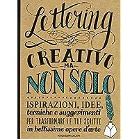 Lettering creativo ma non solo. Ispirazioni, idee, tecniche e suggerimenti per trasformare le tue scritte in bellissime…