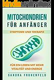 Mitochondrien für Anfänger: Symptome und Therapie. Für ein Leben mit mehr Vitalität und Energie.
