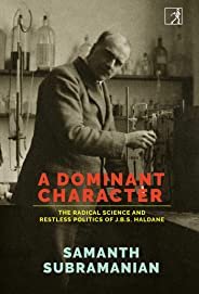 A Dominant Character: The Science and Politics of J.B.S. Haldane