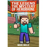 The Legend: The Mystery of Herobrine: Book 3 - Herobrine versus the World (An Unofficial Minecraft Book for Kids Age 9-12) (T