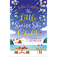 The Little Swiss Ski Chalet: The most heartwarming and feelgood cosy romance read of 2021! (Romantic Escapes, Book 7…
