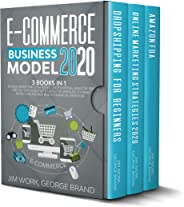 E-Commerce Business Model 2020: 3 books in 1: Online Marketing Strategies, Dropshipping, Amazon FBA - Step-by-Step Guide wit