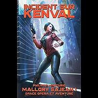 INCIDENT SUR KENVAL: Space Opera & Aventure - MALLORY SAJEAN 1