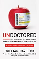 Undoctored: Why Health Care Has Failed You and How You Can Become Smarter Than Your Doctor (English Edition) Formato Kindle