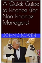 A Quick Guide to Finance (for Non-Finance Managers) (That Consultant Bloke's Quick Guides) Kindle Edition