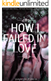 HOW I FAILED IN LOVE : A TOPPER'S LOVE STORY (Love stories and romance Book 1)