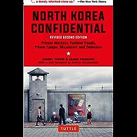 North Korea Confidential: Private Markets, Fashion Trends, Prison Camps, Dissenters and Defectors (English Edition)