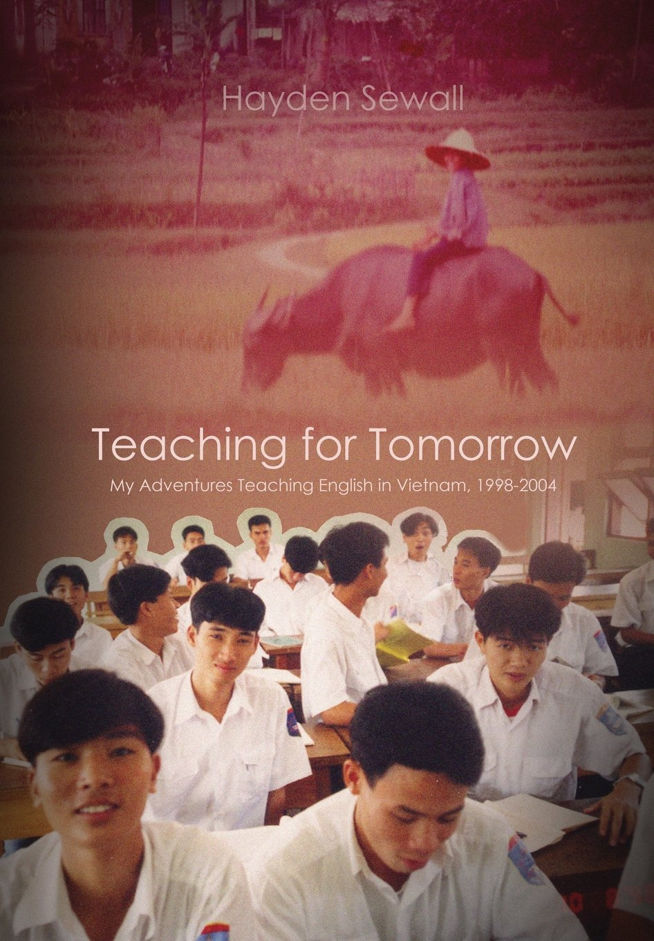 Teaching For Tomorrow: My Adventures Teaching English in Vietnam, 1998-2004