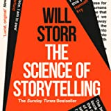 The Science of Storytelling: Why Stories Make Us Human, and How to Tell Them Better