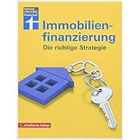 Immobilienfinanzierung- Die richtige Strategie für Selbstnutzer und Kapitalanleger– Erstfinanzierung, Modernisierung…
