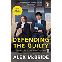Defending the Guilty: Truth and Lies in the Criminal Courtroom (English Edition)