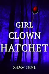 Girl Clown Hatchet: A Novel (Girl Clown Hatchet Suspense Series Book 1) Kindle Edition