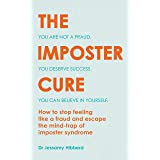 The Imposter Cure: How to stop feeling like a fraud and escape the mind-trap of imposter syndrome (English Edition)