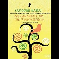 Sarojini Naidu: THE NIGHTINGALE AND THE FREEDOM FIGHTER: WHAT SAROJINI NAIDU DID, WHAT SAROJINI NAIDU SAID (What They Did, What They Said Series)