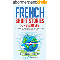 French Short Stories for Beginners: 20 Captivating Short Stories to Learn French & Grow Your Vocabulary the Fun Way…