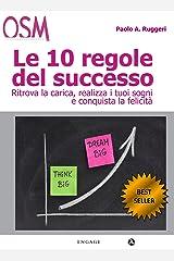 Le 10 Regole del Successo: Vivi da protagonista, rivoluziona le tue idee e i tuoi rapporti con gli altri per migliorare i tuoi risultati. Formato Kindle