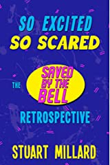 So Excited, So Scared: The Saved by the Bell Retrospective Kindle Edition