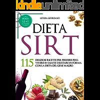 Dieta Sirt  115 Deliziose Ricette per Perdere Peso  Vivere in Salute e Restare in Forma con la Dieta del Gene Magro  La Dieta Sirt Vol  1