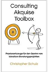 Consulting Akquise Toolbox: Praxiswerkzeuge für den Gewinn von lukrativen Beratungsprojekten Kindle Ausgabe