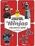 Mes super Paper Toys Ninjas: A détacher et à monter